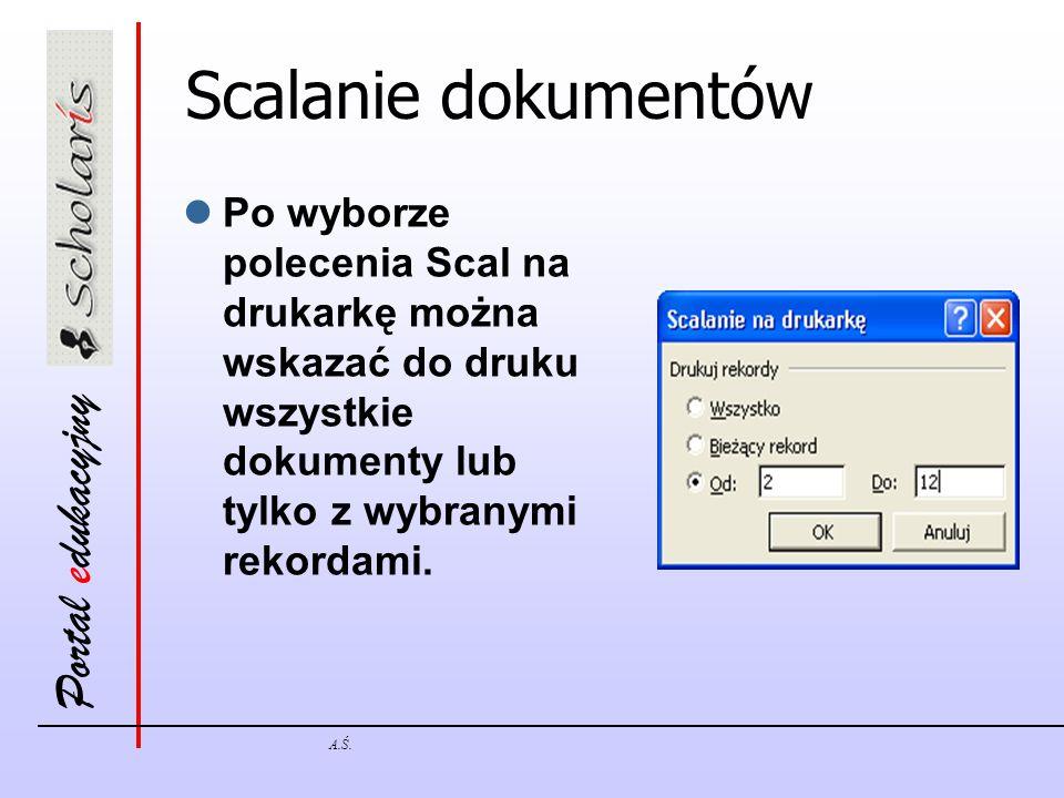 Scalanie dokumentów Po wyborze polecenia Scal na drukarkę można wskazać do druku wszystkie dokumenty lub tylko z wybranymi rekordami.