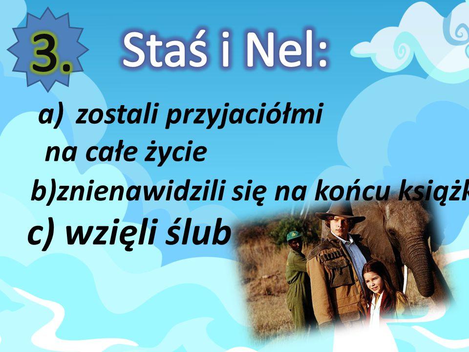 3. Staś i Nel: c) wzięli ślub zostali przyjaciółmi na całe życie