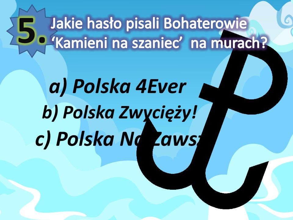 5. a) Polska 4Ever c) Polska Na Zawsze b) Polska Zwycięży!