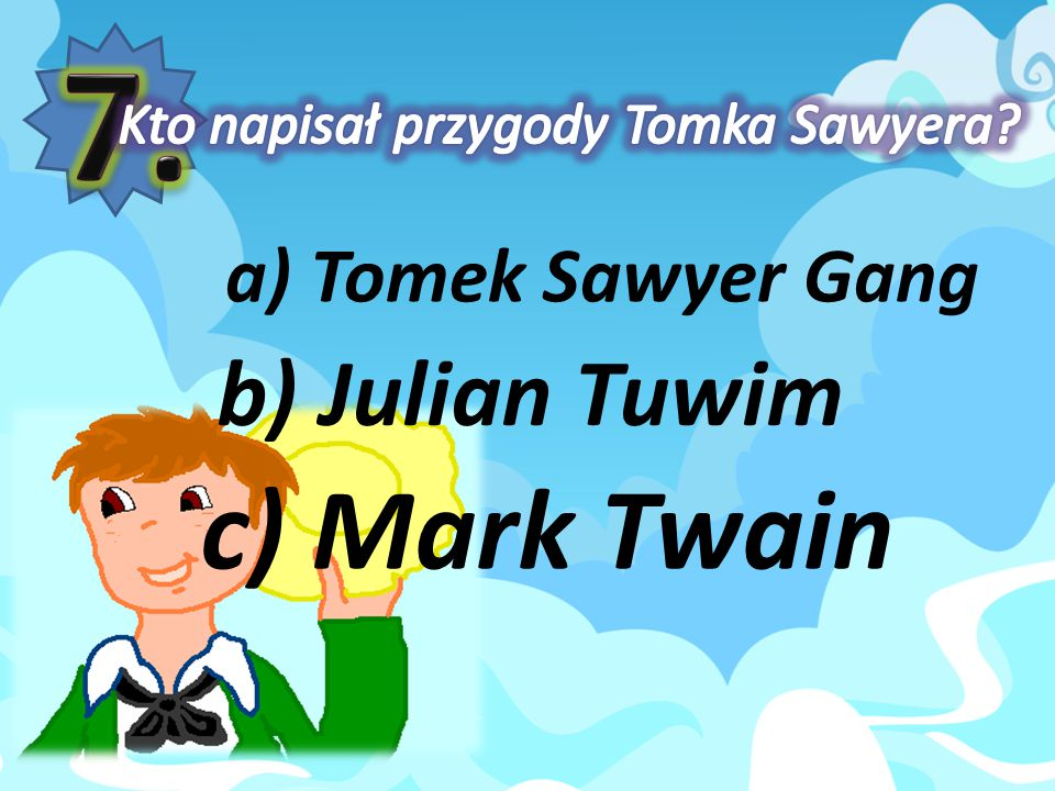 7. c) Mark Twain b) Julian Tuwim a) Tomek Sawyer Gang