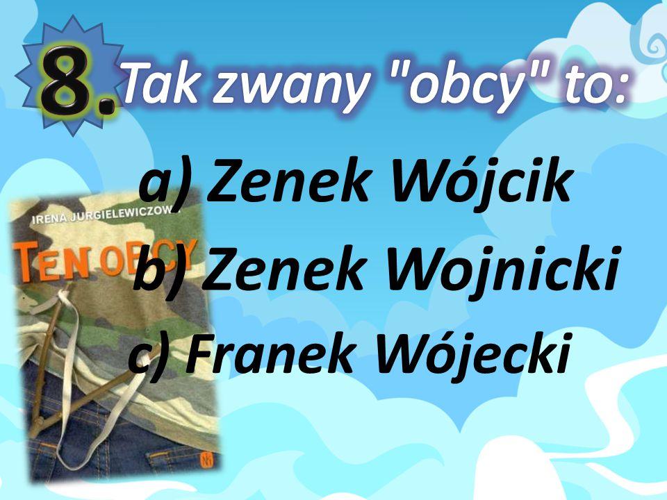 8. a) Zenek Wójcik b) Zenek Wojnicki Tak zwany obcy to: