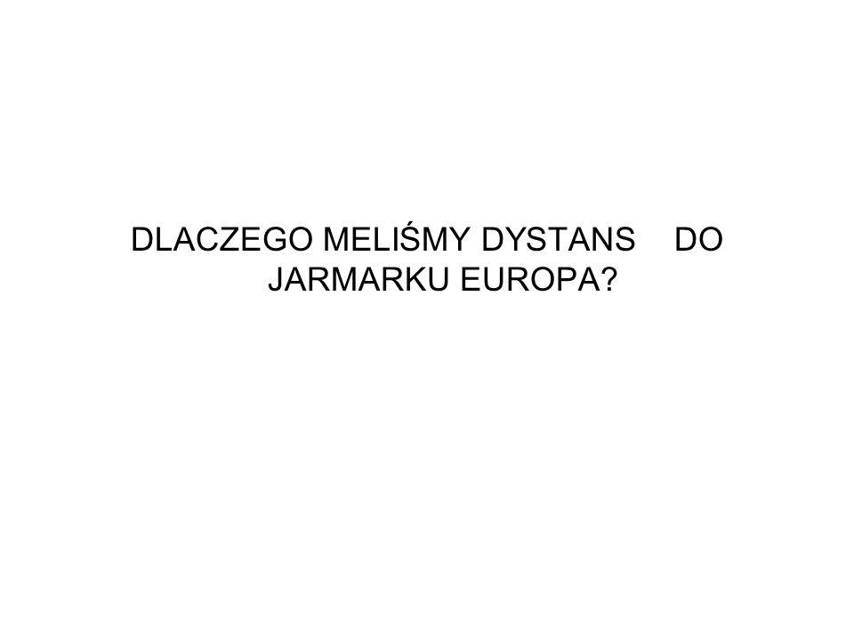 DLACZEGO MELIŚMY DYSTANS DO JARMARKU EUROPA