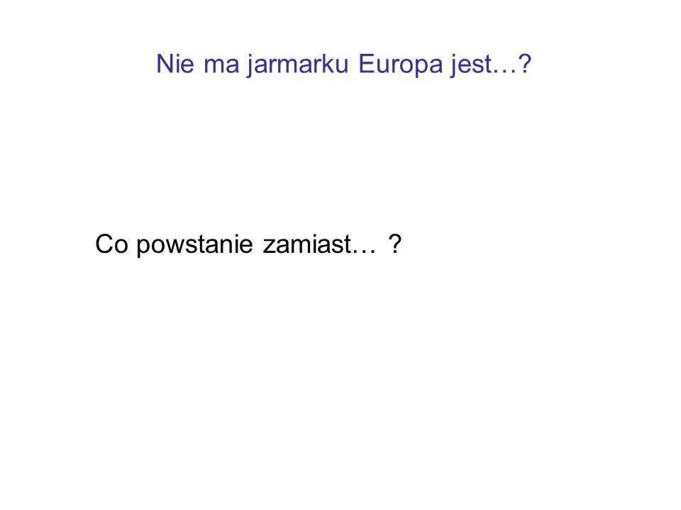 Nie ma jarmarku Europa jest…