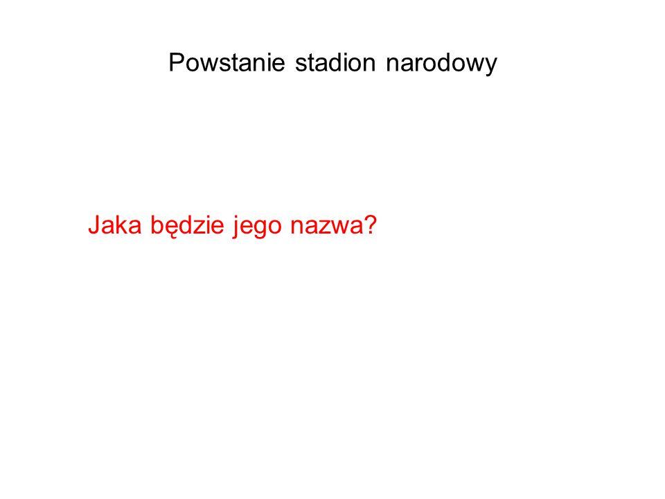 Powstanie stadion narodowy