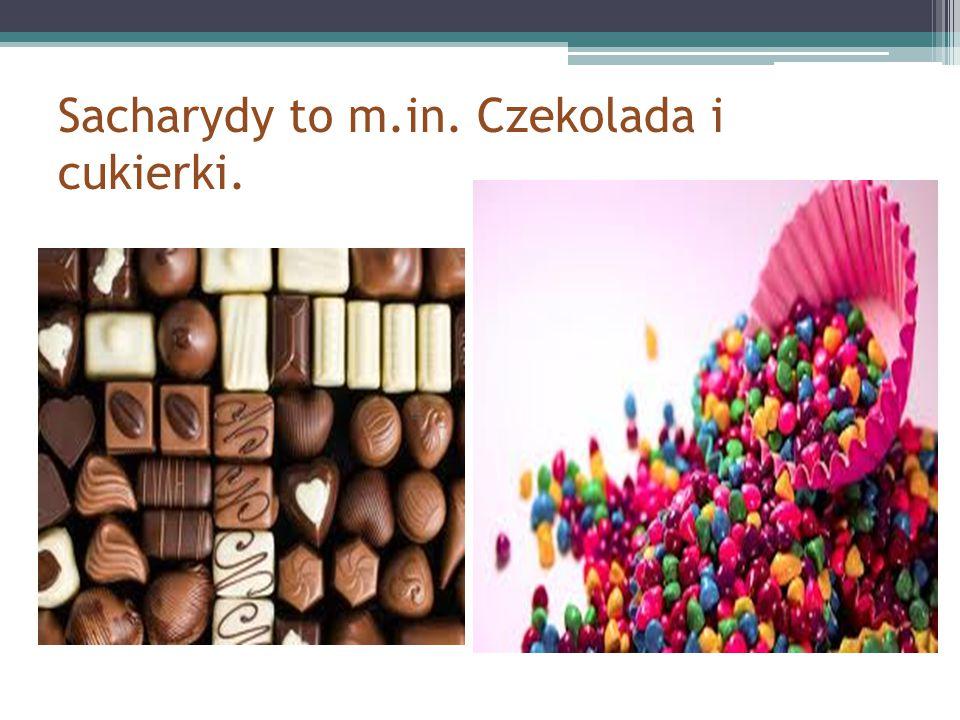 Sacharydy to m.in. Czekolada i cukierki.