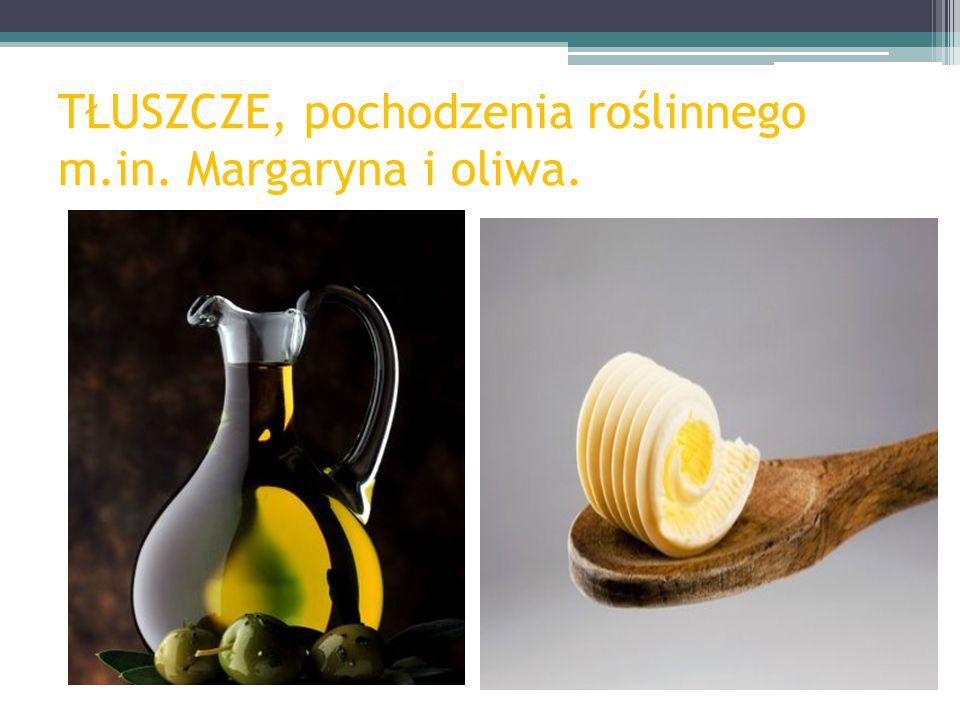 TŁUSZCZE, pochodzenia roślinnego m.in. Margaryna i oliwa.