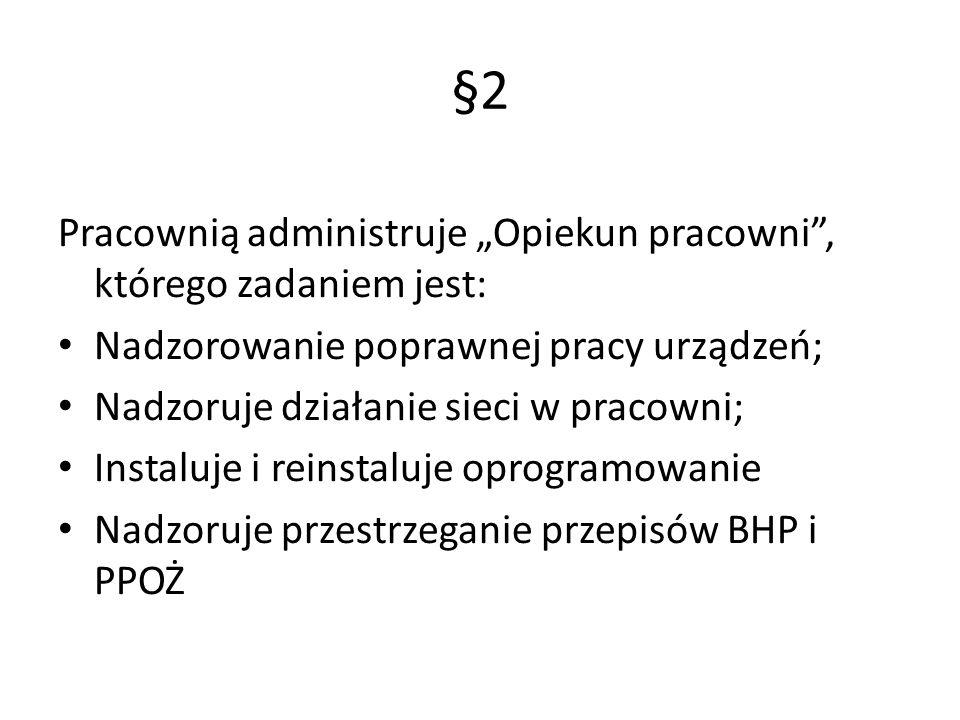 """§2 Pracownią administruje """"Opiekun pracowni , którego zadaniem jest:"""