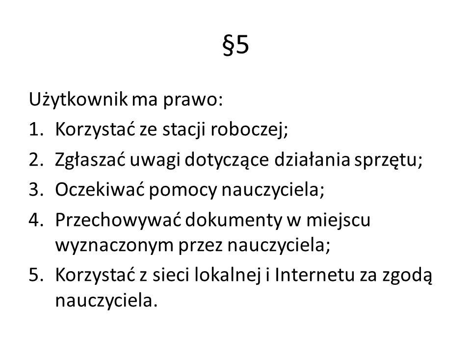 §5 Użytkownik ma prawo: Korzystać ze stacji roboczej;