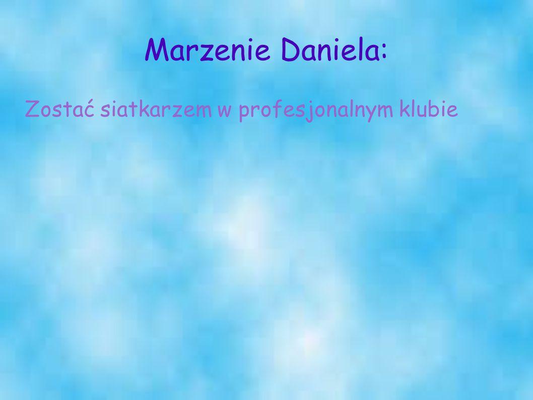 Marzenie Daniela: Zostać siatkarzem w profesjonalnym klubie