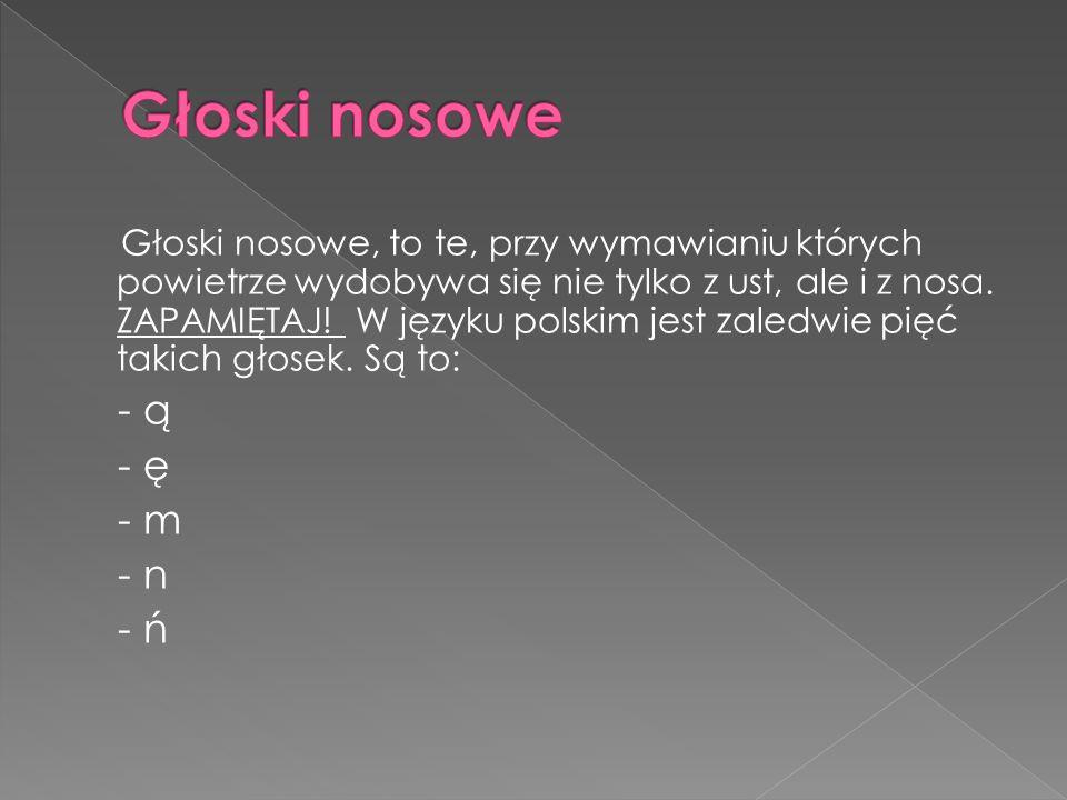 Głoski nosowe - ą - ę - m - n - ń