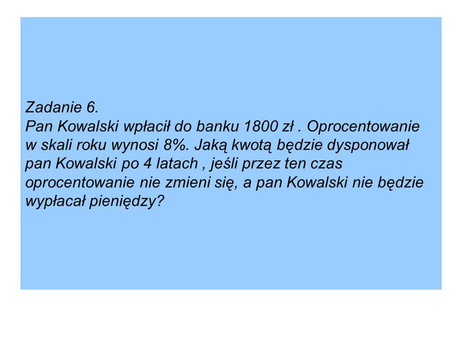 Zadanie 6. Pan Kowalski wpłacił do banku 1800 zł