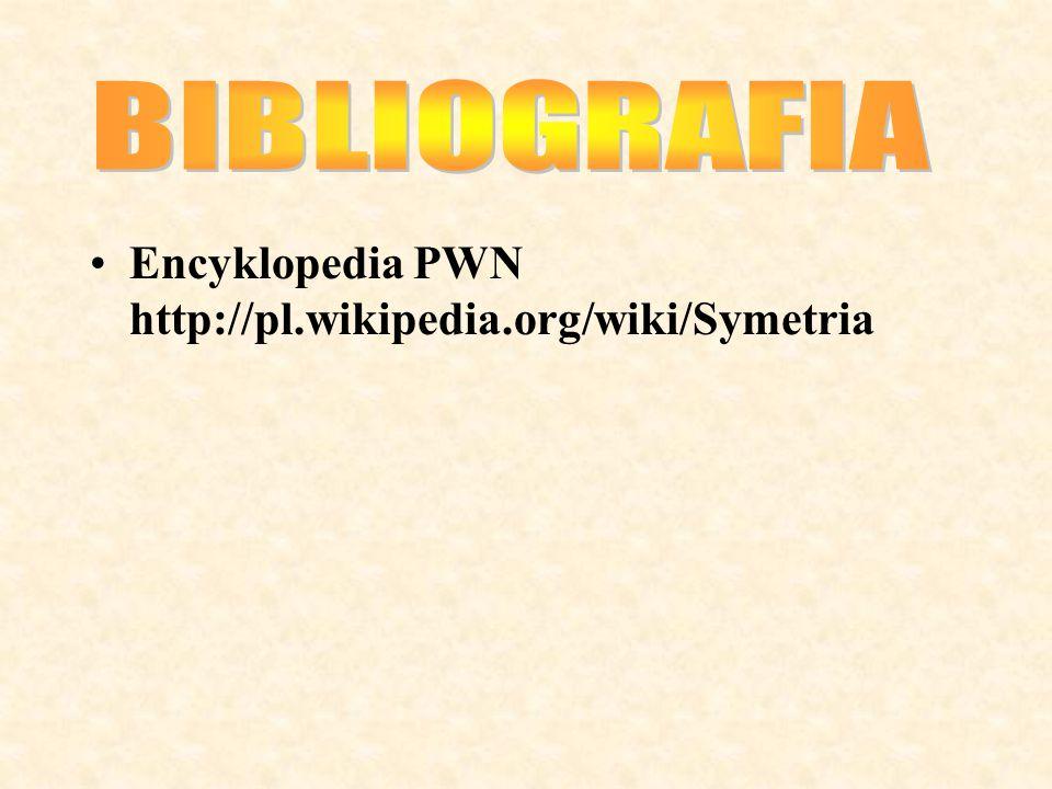BIBLIOGRAFIA Encyklopedia PWN http://pl.wikipedia.org/wiki/Symetria
