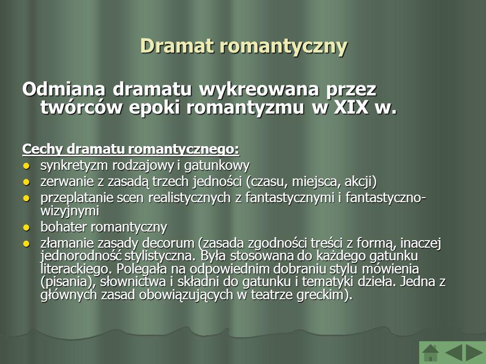 Dramat romantyczny Odmiana dramatu wykreowana przez twórców epoki romantyzmu w XIX w. Cechy dramatu romantycznego: