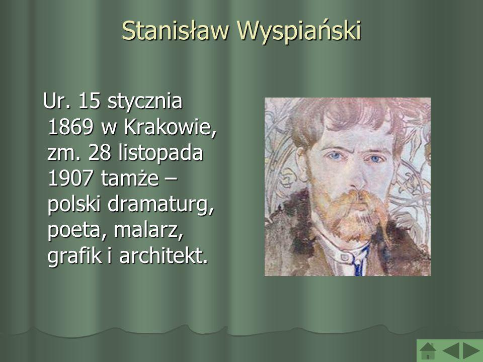 Stanisław Wyspiański Ur. 15 stycznia 1869 w Krakowie, zm.