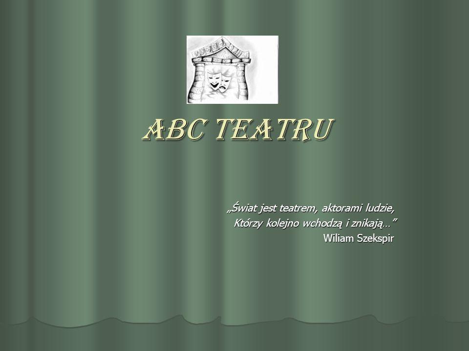 """ABC teatru """"Świat jest teatrem, aktorami ludzie,"""