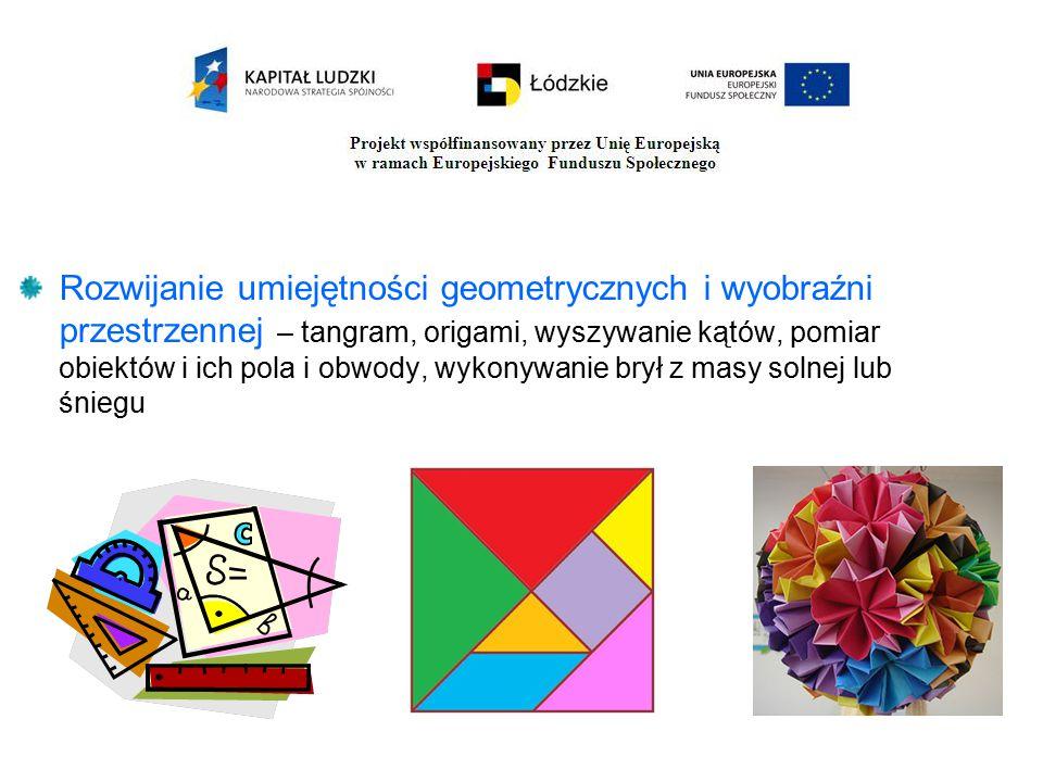 Rozwijanie umiejętności geometrycznych i wyobraźni przestrzennej – tangram, origami, wyszywanie kątów, pomiar obiektów i ich pola i obwody, wykonywanie brył z masy solnej lub śniegu