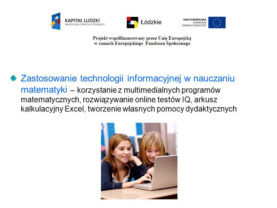 Zastosowanie technologii informacyjnej w nauczaniu matematyki – korzystanie z multimedialnych programów matematycznych, rozwiązywanie online testów IQ, arkusz kalkulacyjny Excel, tworzenie własnych pomocy dydaktycznych