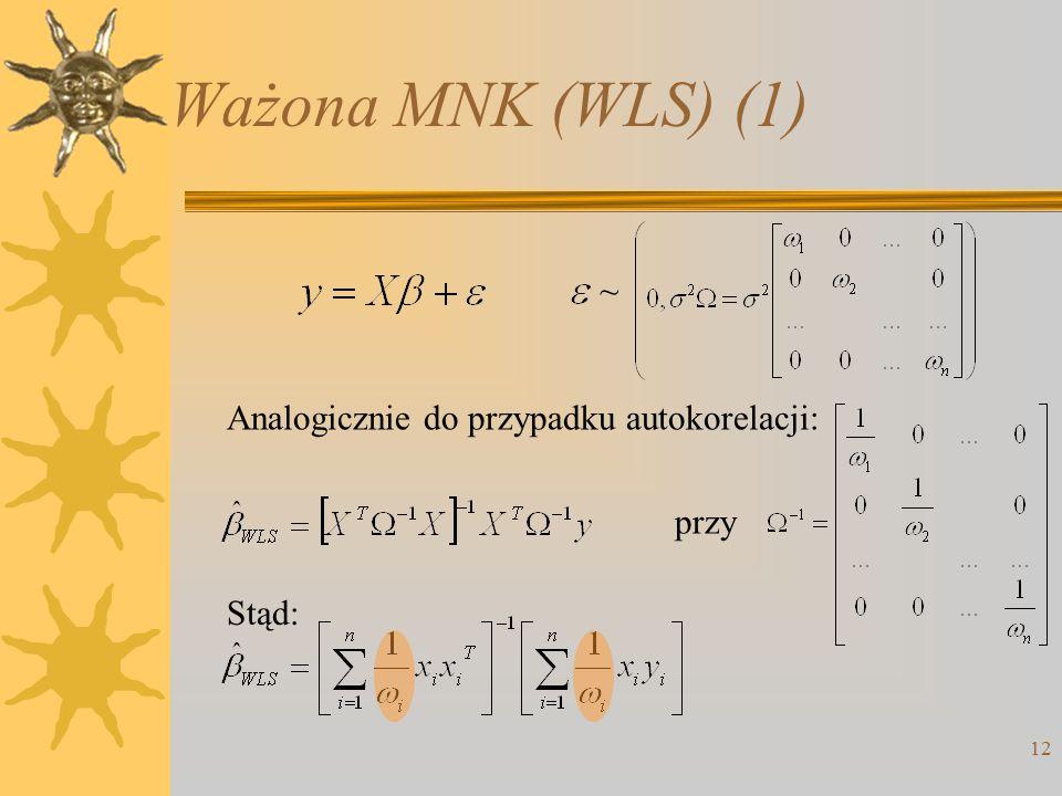 Ważona MNK (WLS) (1) ~ Analogicznie do przypadku autokorelacji: przy