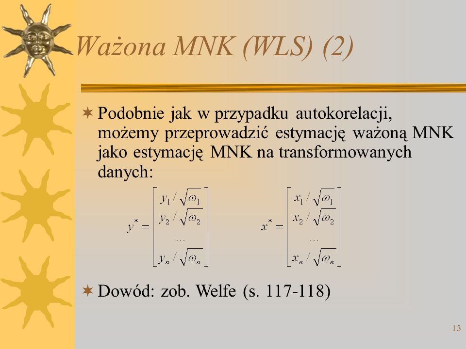 Ważona MNK (WLS) (2) Podobnie jak w przypadku autokorelacji, możemy przeprowadzić estymację ważoną MNK jako estymację MNK na transformowanych danych: