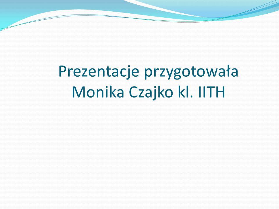 Prezentacje przygotowała Monika Czajko kl. IITH