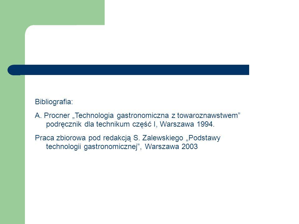 """Bibliografia: A. Procner """"Technologia gastronomiczna z towaroznawstwem podręcznik dla technikum część I, Warszawa 1994."""