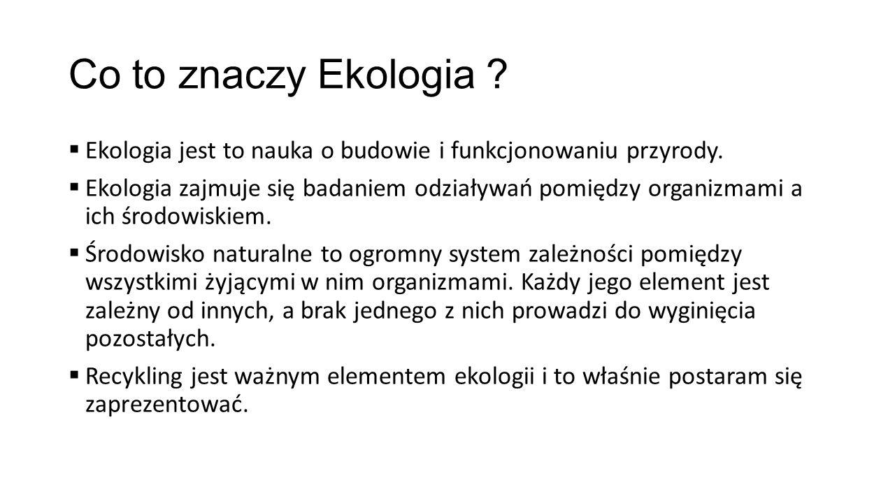 Co to znaczy Ekologia Ekologia jest to nauka o budowie i funkcjonowaniu przyrody.