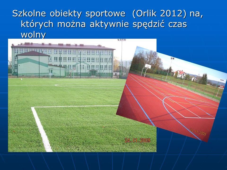 Szkolne obiekty sportowe (Orlik 2012) na, których można aktywnie spędzić czas wolny