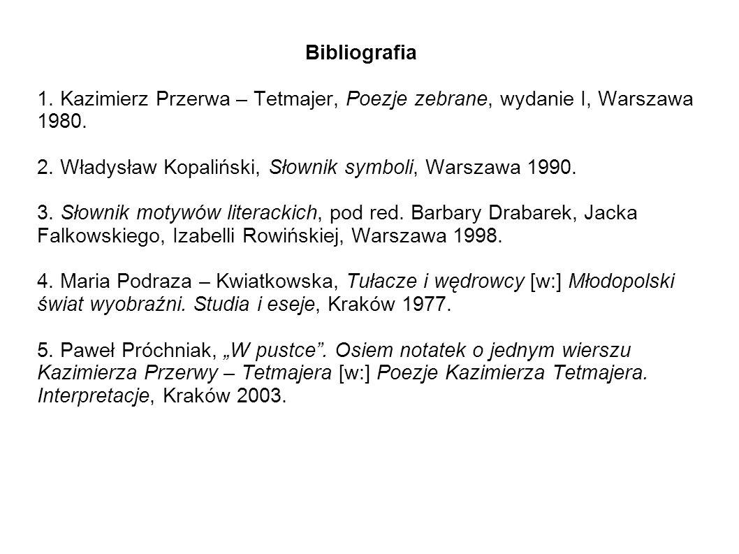 Bibliografia 1. Kazimierz Przerwa – Tetmajer, Poezje zebrane, wydanie I, Warszawa 1980.