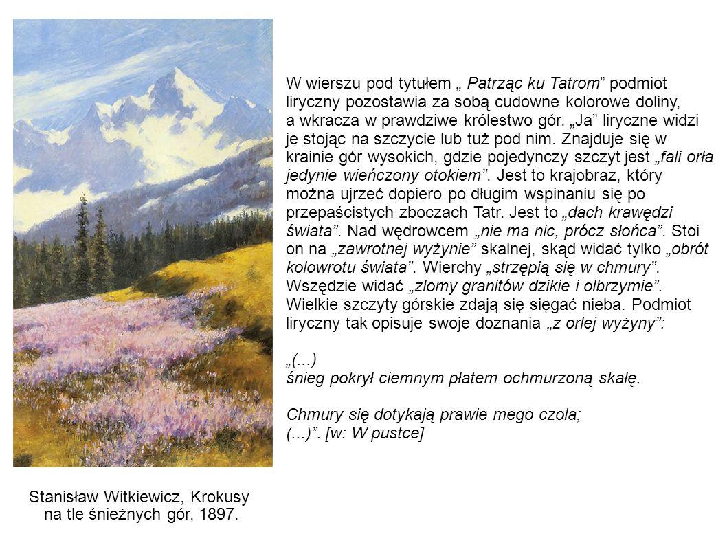 """W wierszu pod tytułem """" Patrząc ku Tatrom podmiot liryczny pozostawia za sobą cudowne kolorowe doliny,"""