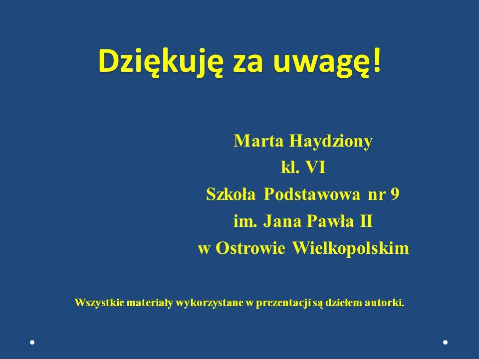 Dziękuję za uwagę! Marta Haydziony kl. VI Szkoła Podstawowa nr 9