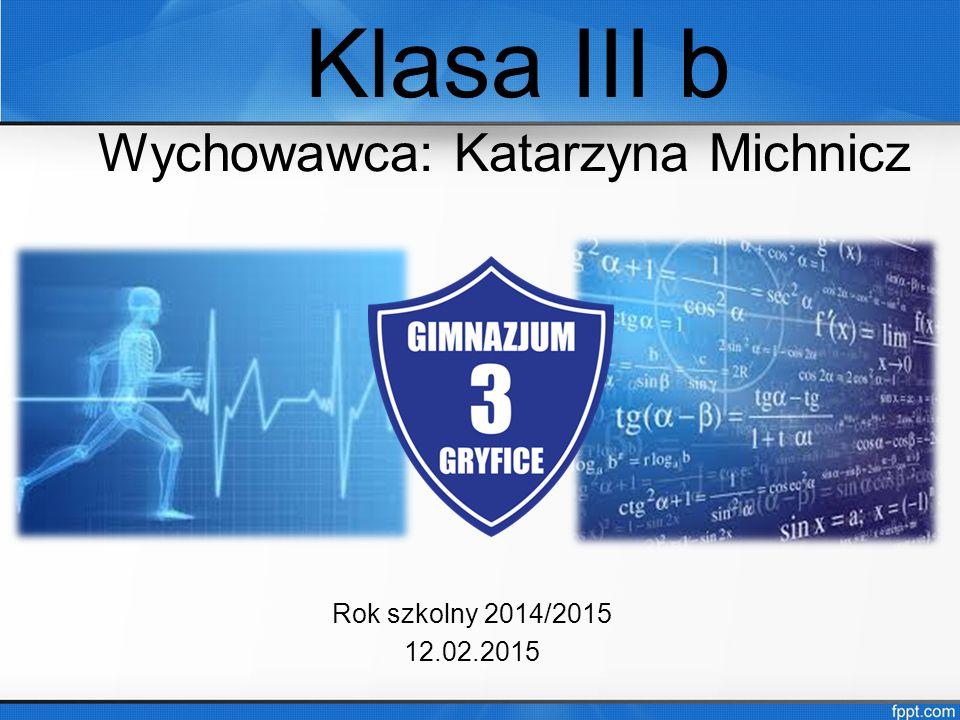 Klasa III b Wychowawca: Katarzyna Michnicz