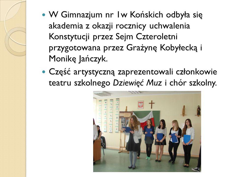 W Gimnazjum nr 1w Końskich odbyła się akademia z okazji rocznicy uchwalenia Konstytucji przez Sejm Czteroletni przygotowana przez Grażynę Kobyłecką i Monikę Jańczyk.