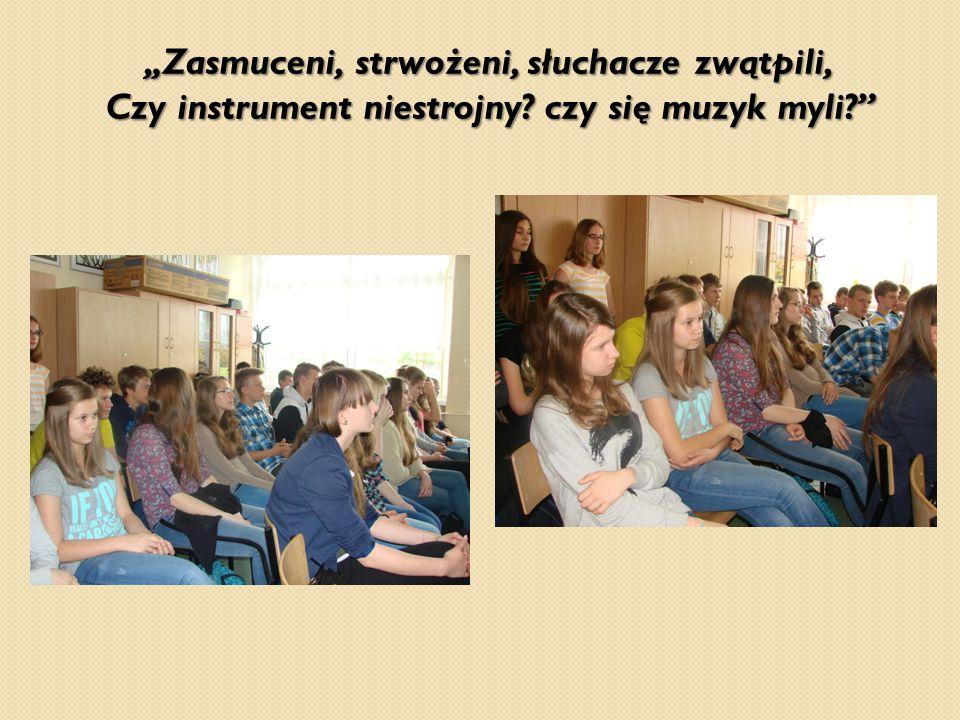 """""""Zasmuceni, strwożeni, słuchacze zwątpili, Czy instrument niestrojny"""