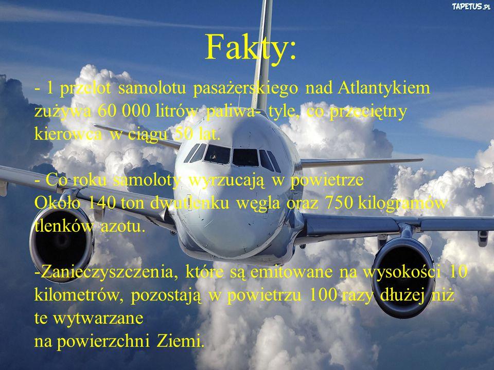 Fakty: 1 przelot samolotu pasażerskiego nad Atlantykiem zużywa 60 000 litrów paliwa- tyle, co przeciętny kierowca w ciągu 50 lat.