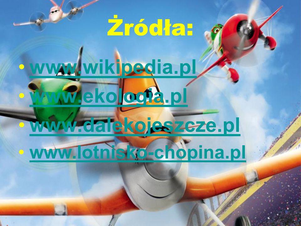 Żródła: www.wikipedia.pl www.ekologia.pl www.dalekojeszcze.pl