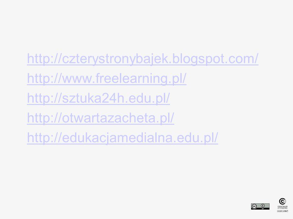 http://czterystronybajek.blogspot.com/ http://www.freelearning.pl/ http://sztuka24h.edu.pl/ http://otwartazacheta.pl/