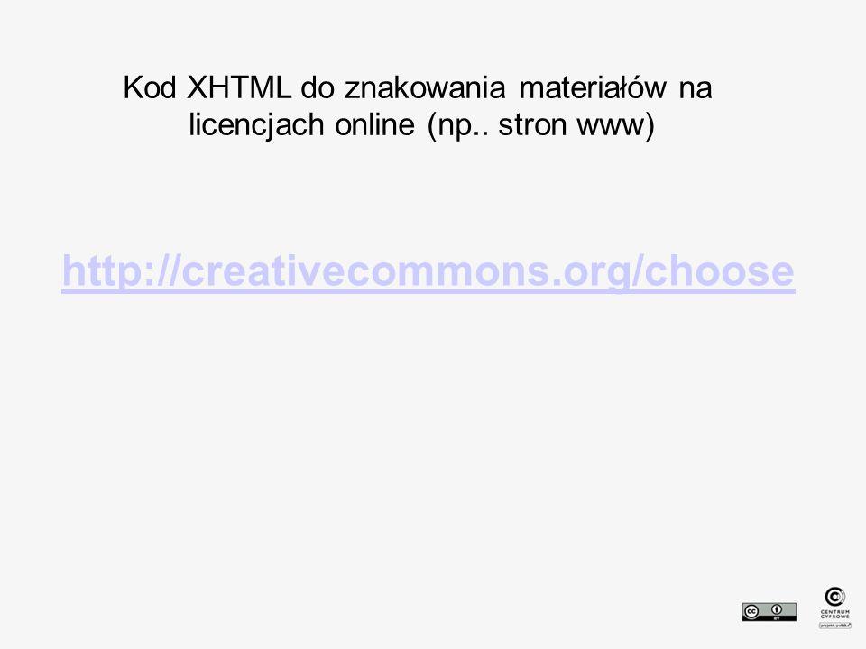 http://creativecommons.org/choose Kod XHTML do znakowania materiałów na.