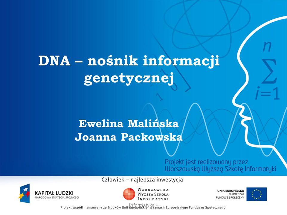 DNA – nośnik informacji genetycznej Ewelina Malińska Joanna Packowska