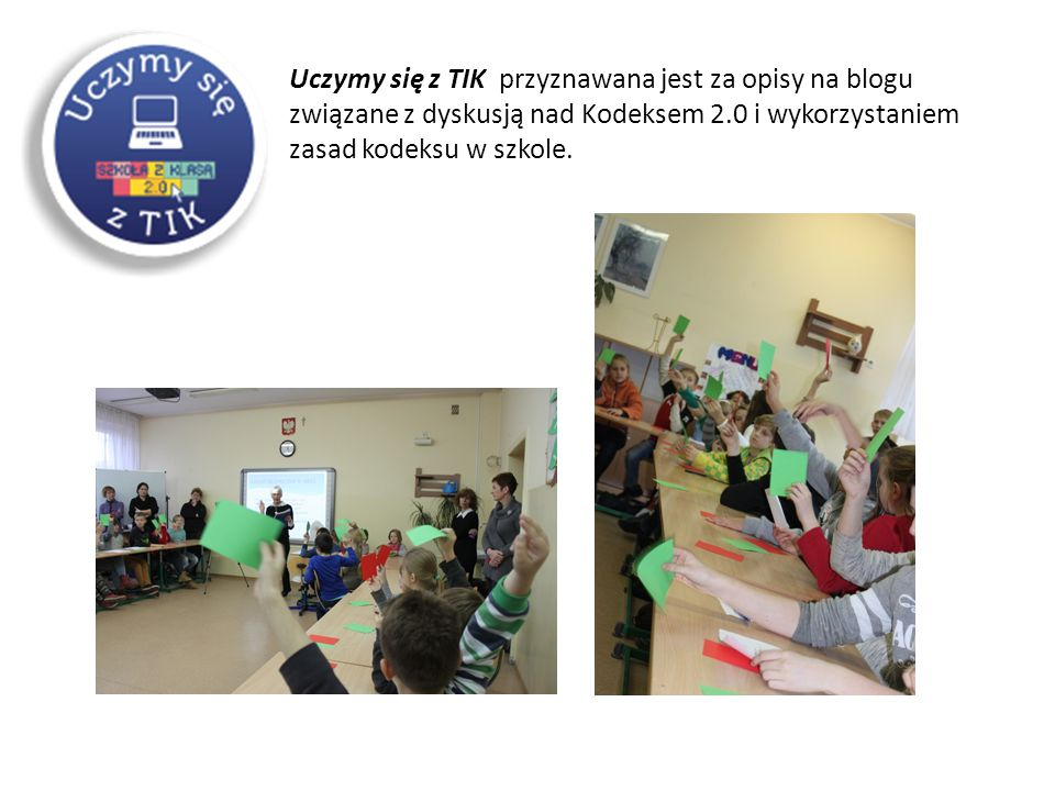 Uczymy się z TIK przyznawana jest za opisy na blogu związane z dyskusją nad Kodeksem 2.0 i wykorzystaniem zasad kodeksu w szkole.