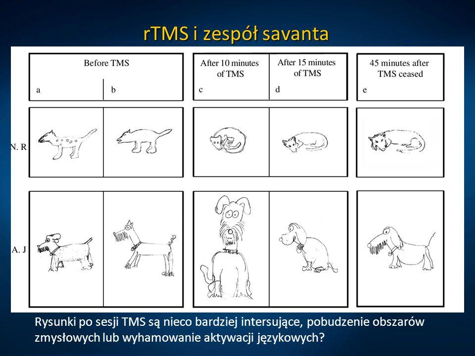 rTMS i zespół savanta Rysunki po sesji TMS są nieco bardziej intersujące, pobudzenie obszarów zmysłowych lub wyhamowanie aktywacji językowych