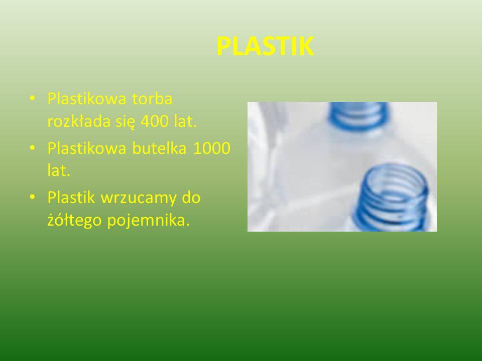 PLASTIK Plastikowa torba rozkłada się 400 lat.
