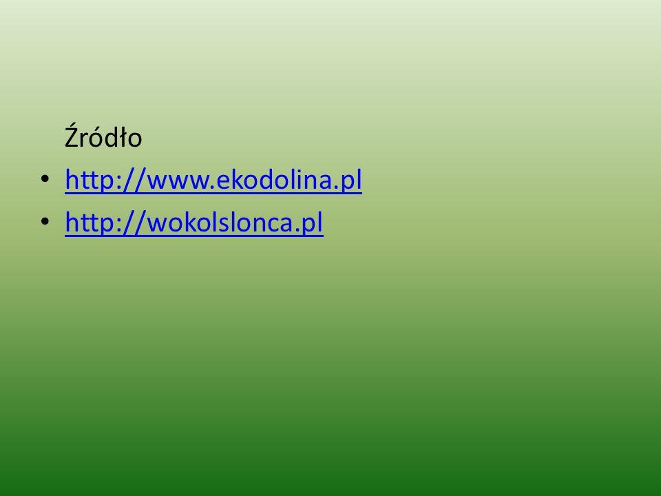Źródło http://www.ekodolina.pl http://wokolslonca.pl