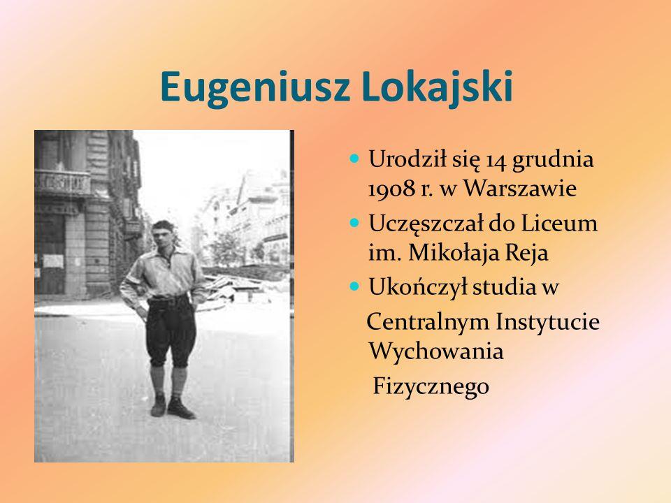 Eugeniusz Lokajski Urodził się 14 grudnia 1908 r. w Warszawie