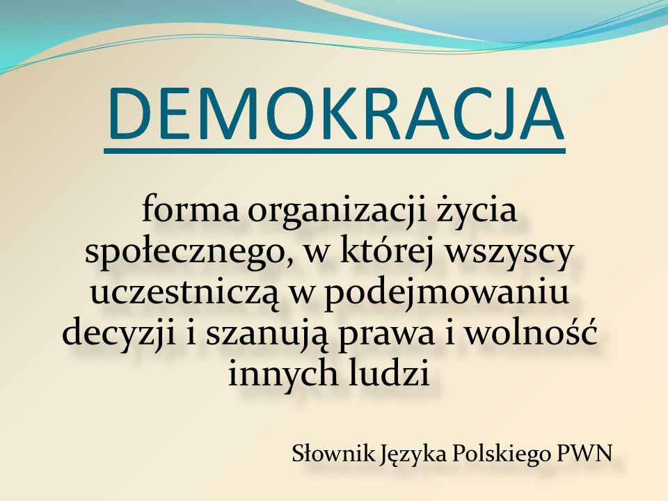 DEMOKRACJA forma organizacji życia społecznego, w której wszyscy uczestniczą w podejmowaniu decyzji i szanują prawa i wolność innych ludzi.