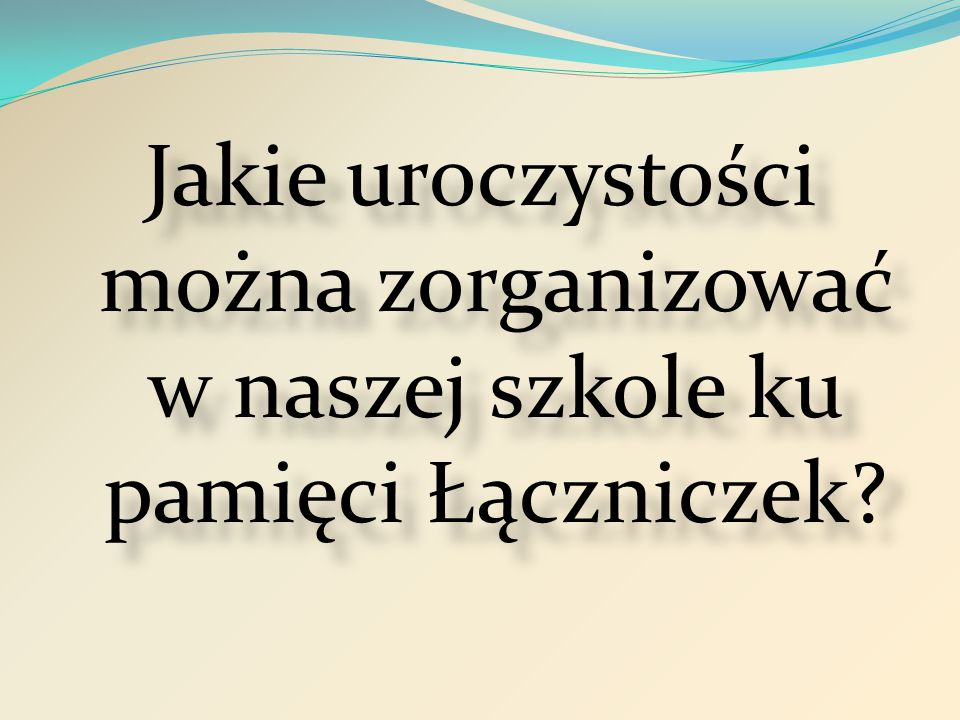Jakie uroczystości można zorganizować w naszej szkole ku pamięci Łączniczek