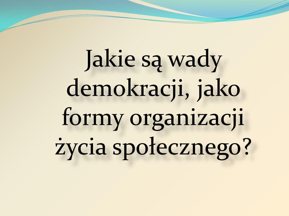 Jakie są wady demokracji, jako formy organizacji życia społecznego