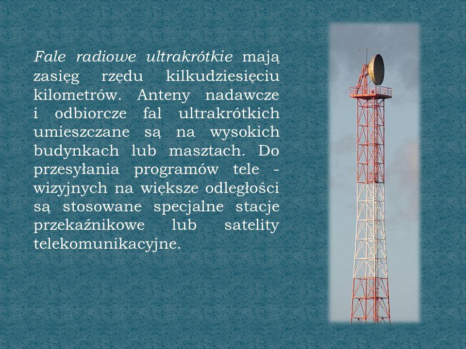 Fale radiowe ultrakrótkie mają zasięg rzędu kilkudziesięciu kilometrów