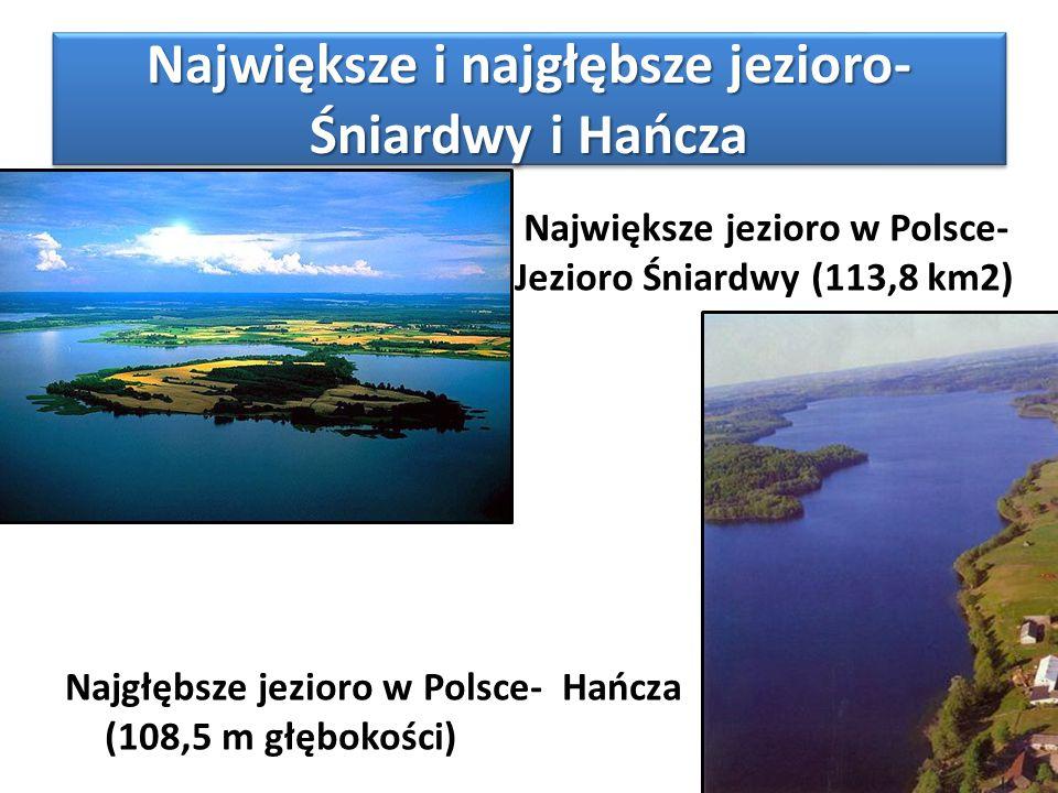 Największe i najgłębsze jezioro- Śniardwy i Hańcza