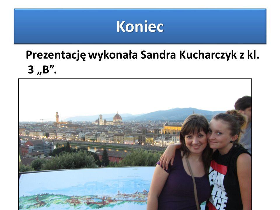 """Koniec Prezentację wykonała Sandra Kucharczyk z kl. 3 """"B ."""