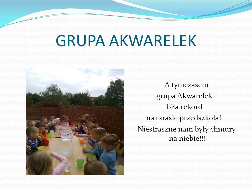 GRUPA AKWARELEK A tymczasem grupa Akwarelek biła rekord